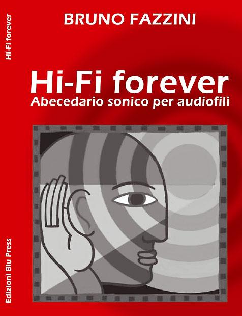 hi fi forever bruno fazzini Hi Fi forever. Abecedario sonico per audiofili